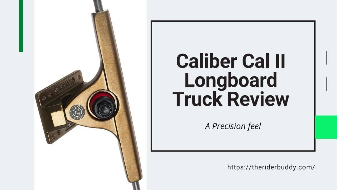 Caliber Cal II Longboard Truck Review