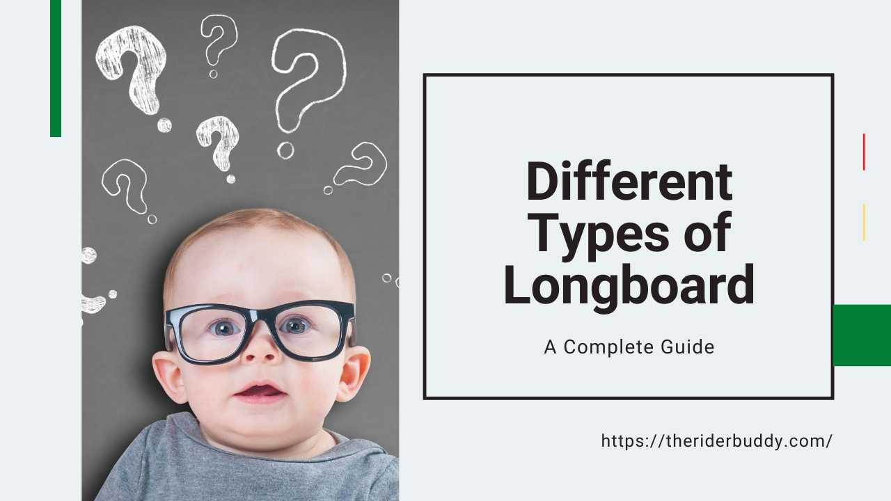 Different Types of Longboard