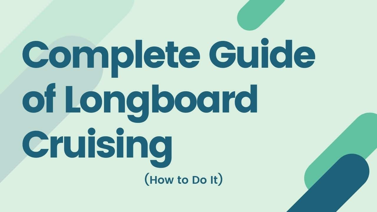 Complete Guide of Longboard Cruising (How to Do It)