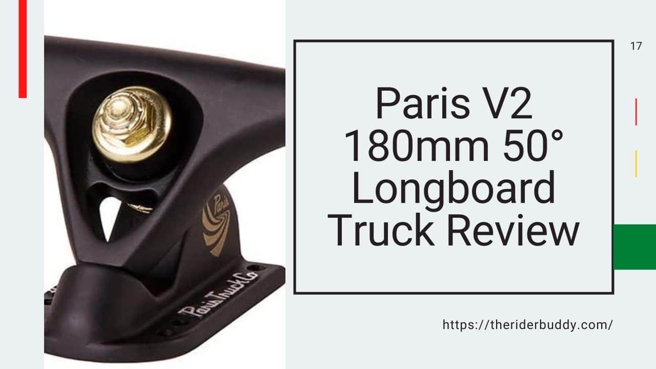 Paris V2 180mm 50 Longboard Skateboard Truck Review
